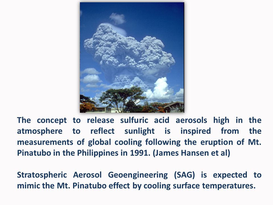 The concept to release sulfuric acid aerosols high in the atmosphere to reflect sunlight is inspired from the measurements of global cooling following the eruption of Mt.