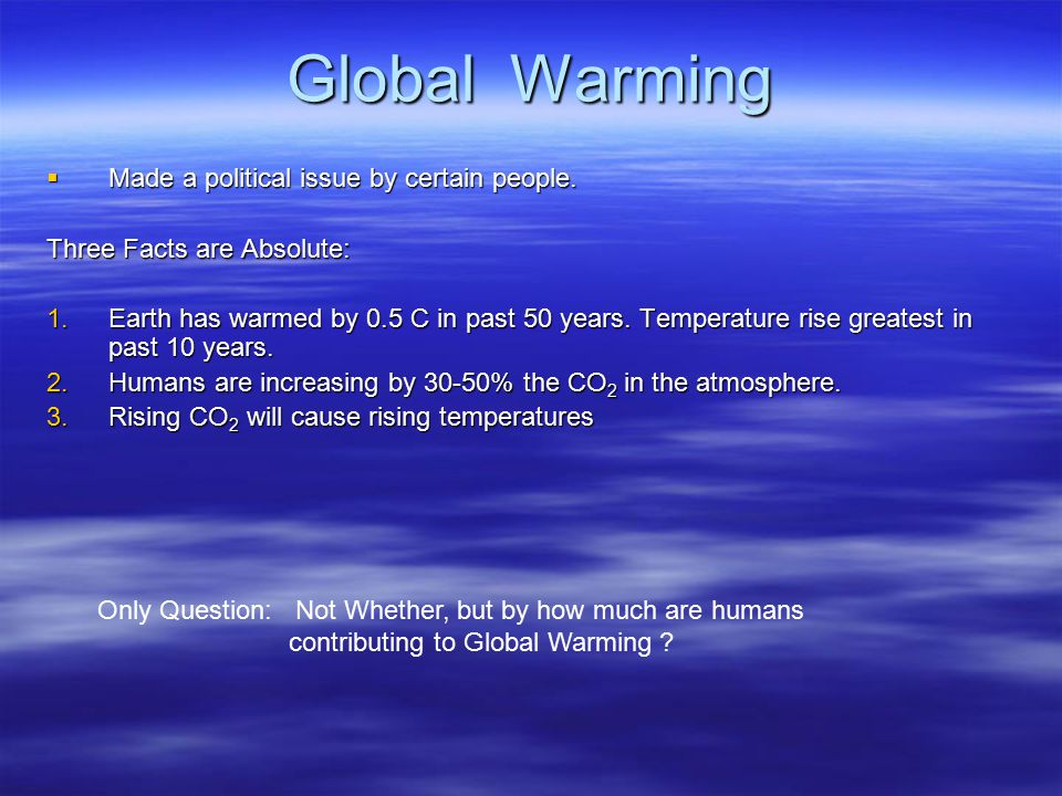Global Warming  Made a political issue by certain people.