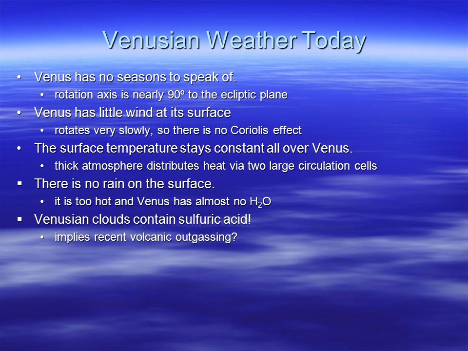 Venusian Weather Today Venus has no seasons to speak of.Venus has no seasons to speak of. rotation axis is nearly 90º to the ecliptic planerotation ax