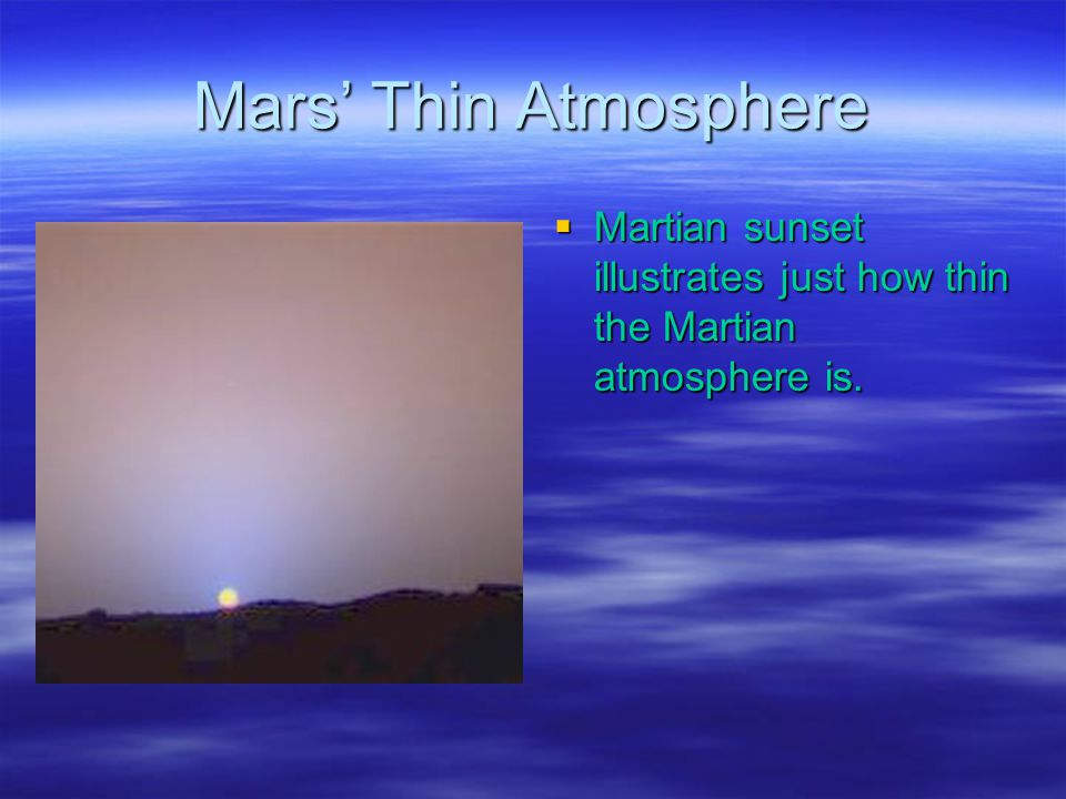 Mars' Thin Atmosphere  Martian sunset illustrates just how thin the Martian atmosphere is.