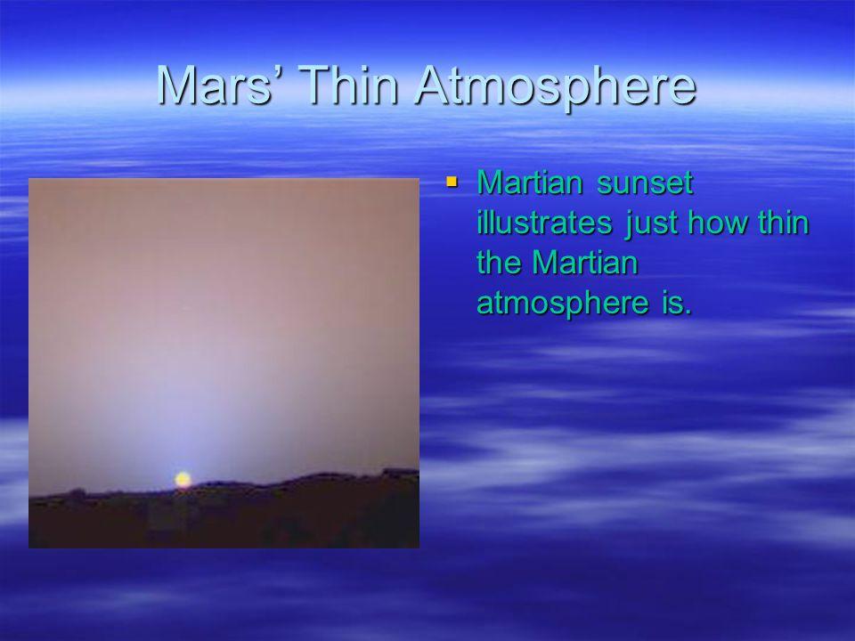 Mars' Thin Atmosphere  Martian sunset illustrates just how thin the Martian atmosphere is.