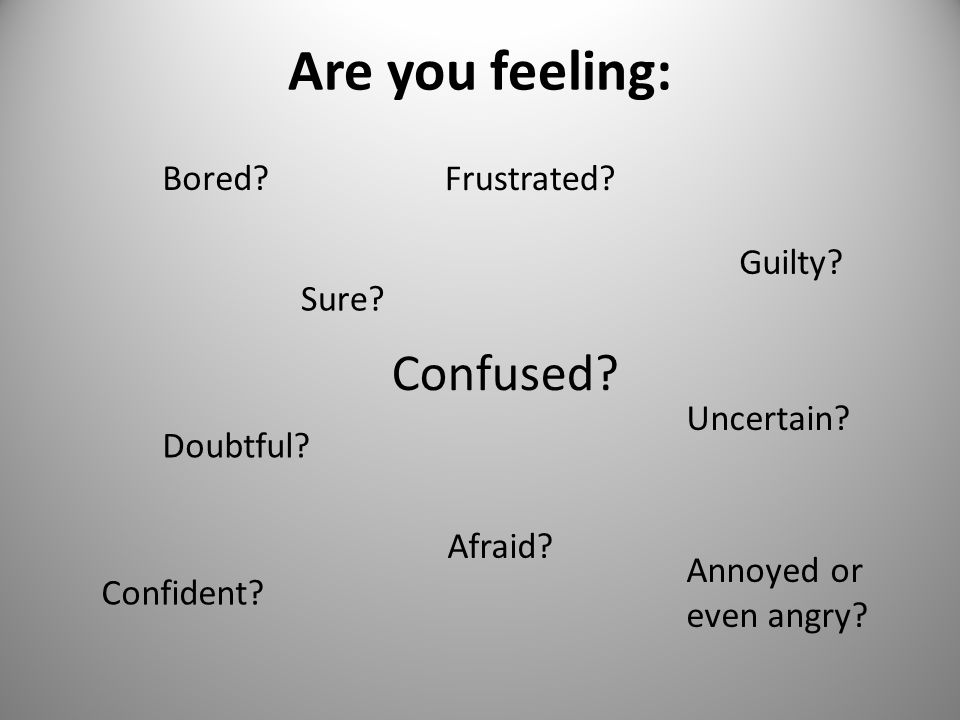 Because you need: Understanding? Reassurance? Security? Confidence? Action? Clarity? Confidence?