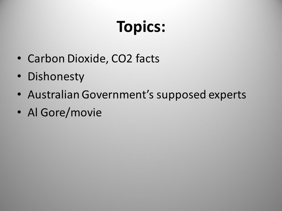 Topics: Carbon Dioxide, CO2 facts Dishonesty Australian Government's supposed experts Al Gore/movie