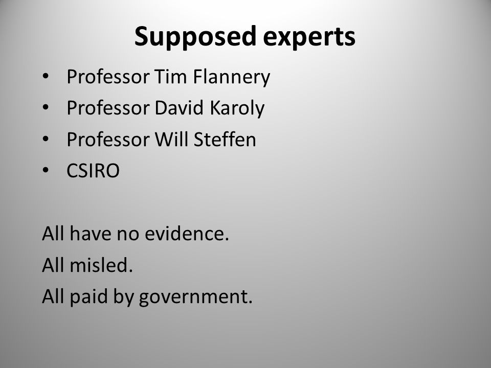 Supposed experts Professor Tim Flannery Professor David Karoly Professor Will Steffen CSIRO All have no evidence.