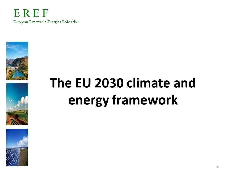 E R E F European Renewable Energies Federation The EU 2030 climate and energy framework 10