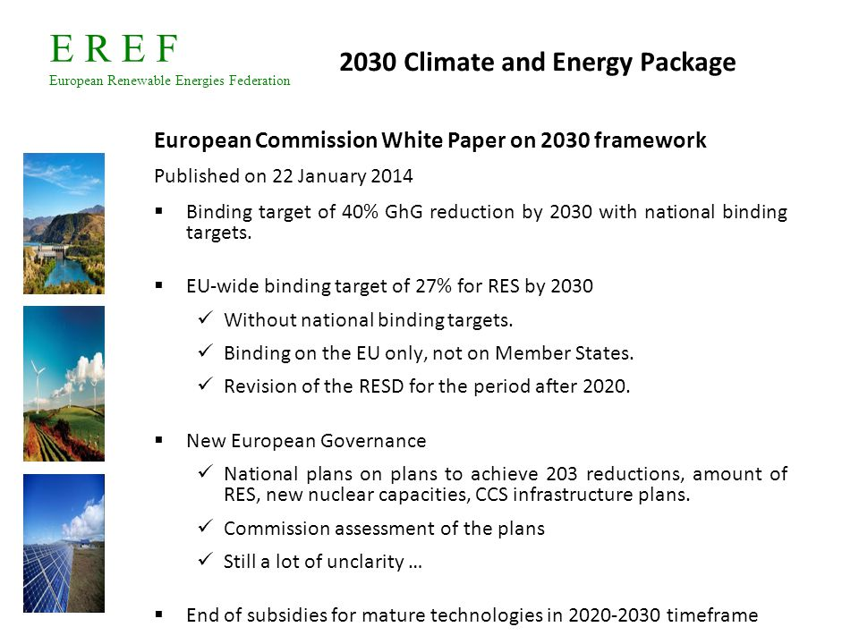 E R E F European Renewable Energies Federation 2030 Climate and Energy Package European Commission White Paper on 2030 framework Published on 22 Janua