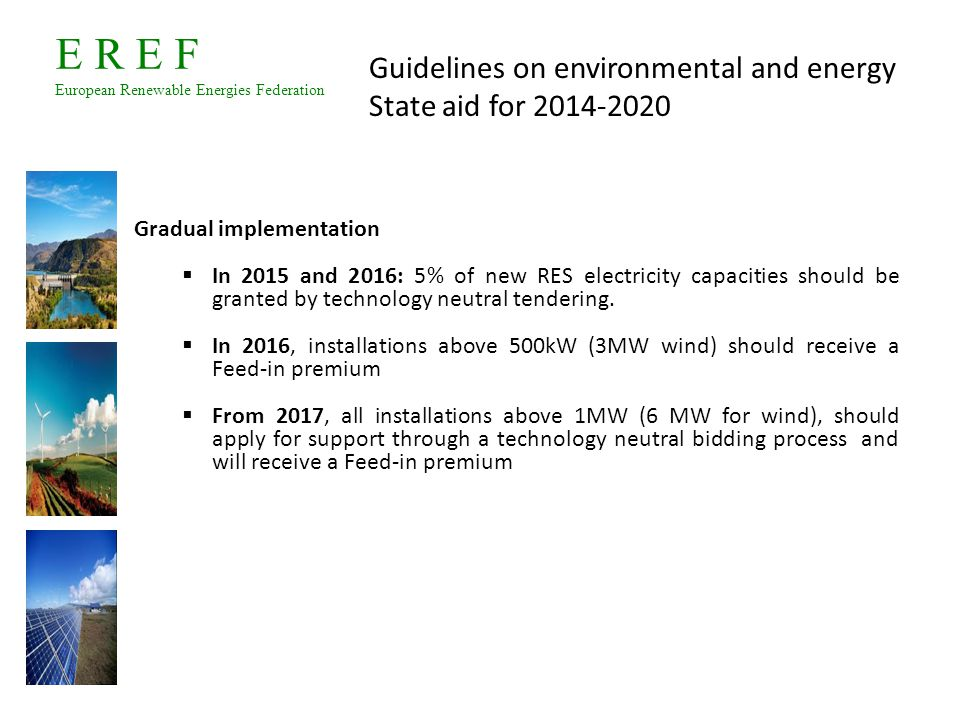 E R E F European Renewable Energies Federation Gradual implementation  In 2015 and 2016: 5% of new RES electricity capacities should be granted by te