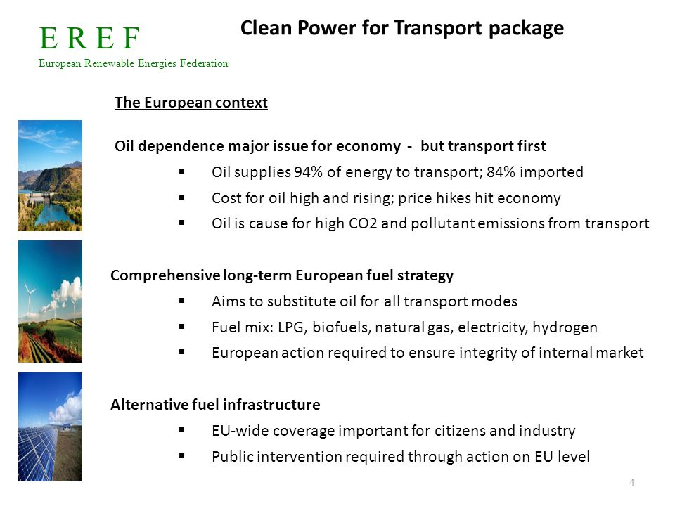 E R E F European Renewable Energies Federation 4 Clean Power for Transport package The European context Oil dependence major issue for economy - but t