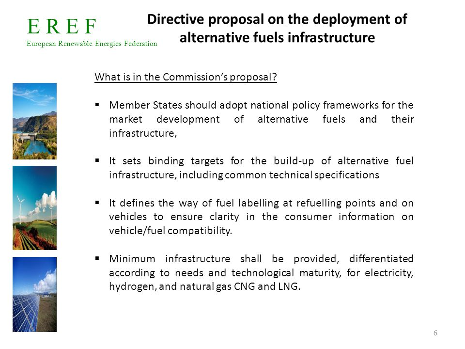 E R E F European Renewable Energies Federation 6 Directive proposal on the deployment of alternative fuels infrastructure What is in the Commission's