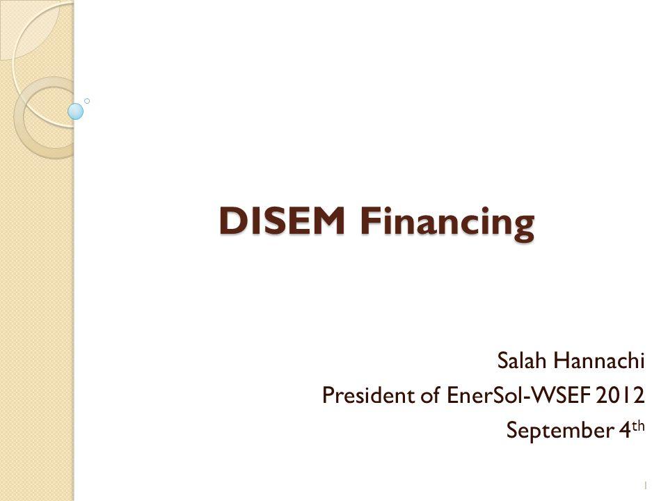 DISEM Financing Salah Hannachi President of EnerSol-WSEF 2012 September 4 th 1