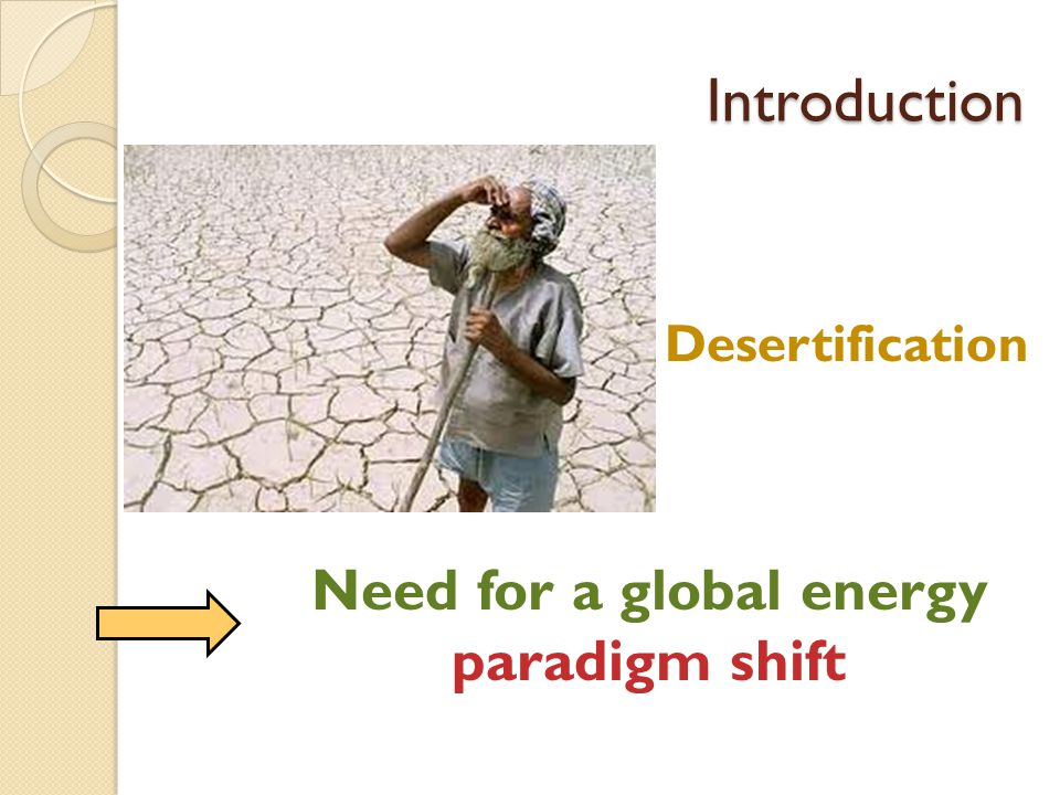 Introduction Need for a global energy paradigm shift Desertification
