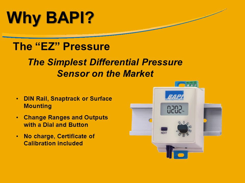 Why BAPI? DIN Rail, Snaptrack or Surface Mounting Change Ranges and Outputs with a Dial and Button No charge, Certificate of Calibration included The