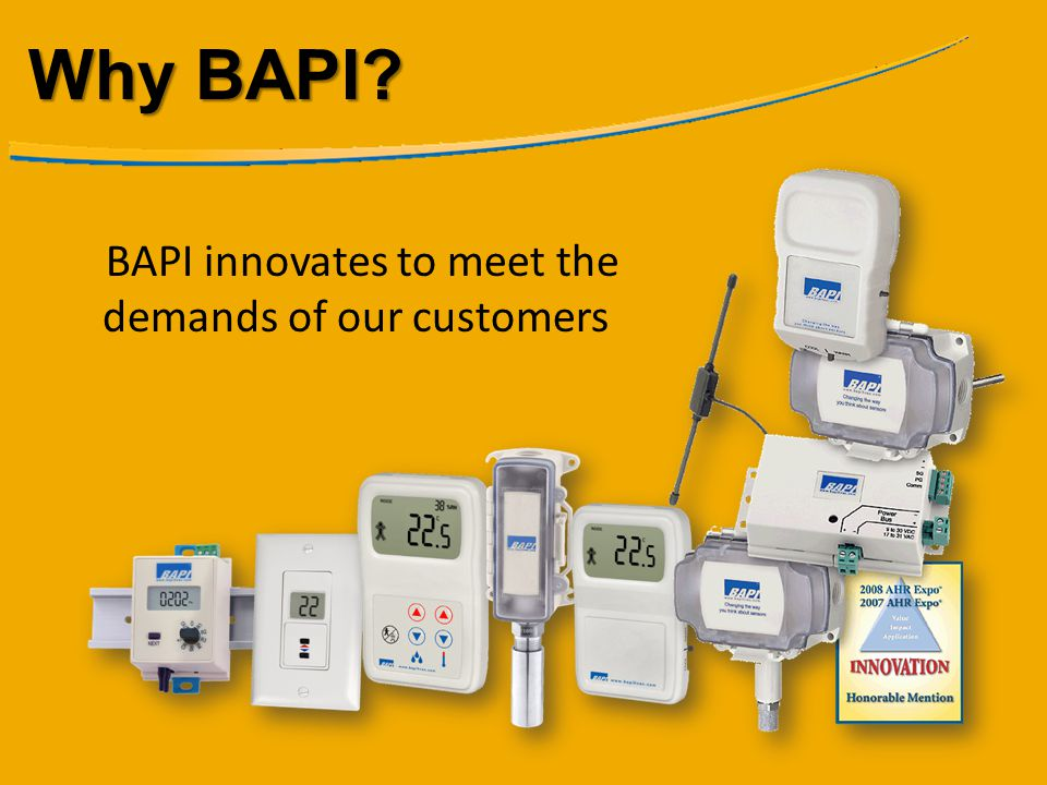 The BAPI Schneider Partnership The M168 Controller coupled with the family of sensors from BAPI not only completes our panel offering, but also reaches out into the rest of the machine where we can include other controller and sensor products.