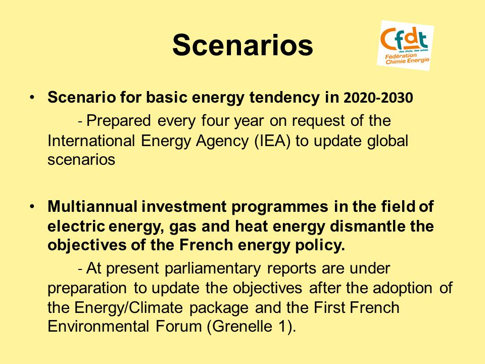 Scenarios Scenario for basic energy tendency in 2020-2030 - Prepared every four year on request of the International Energy Agency (IEA) to update global scenarios Multiannual investment programmes in the field of electric energy, gas and heat energy dismantle the objectives of the French energy policy.
