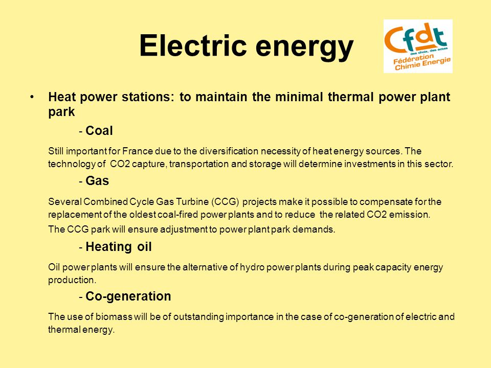 Electric energy Heat power stations: to maintain the minimal thermal power plant park - Coal Still important for France due to the diversification necessity of heat energy sources.