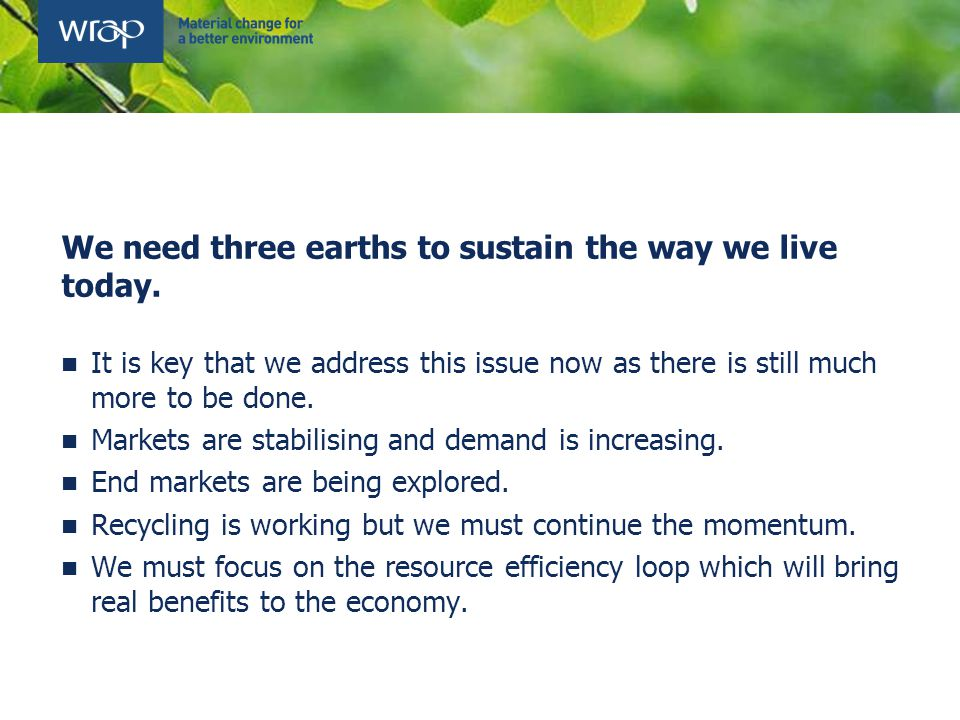 We need three earths to sustain the way we live today.