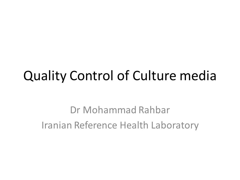 Quality Control of Culture media Dr Mohammad Rahbar Iranian Reference Health Laboratory