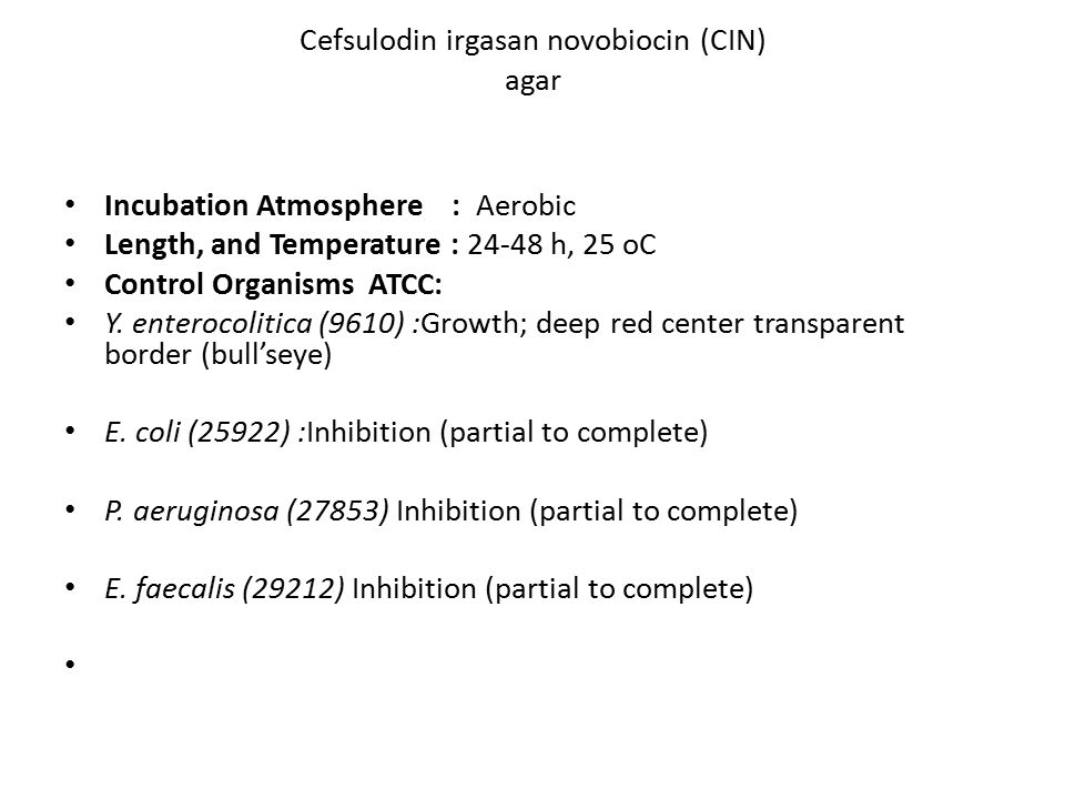 Cefsulodin irgasan novobiocin (CIN) agar Incubation Atmosphere : Aerobic Length, and Temperature : 24-48 h, 25 oC Control Organisms ATCC: Y. enterocol