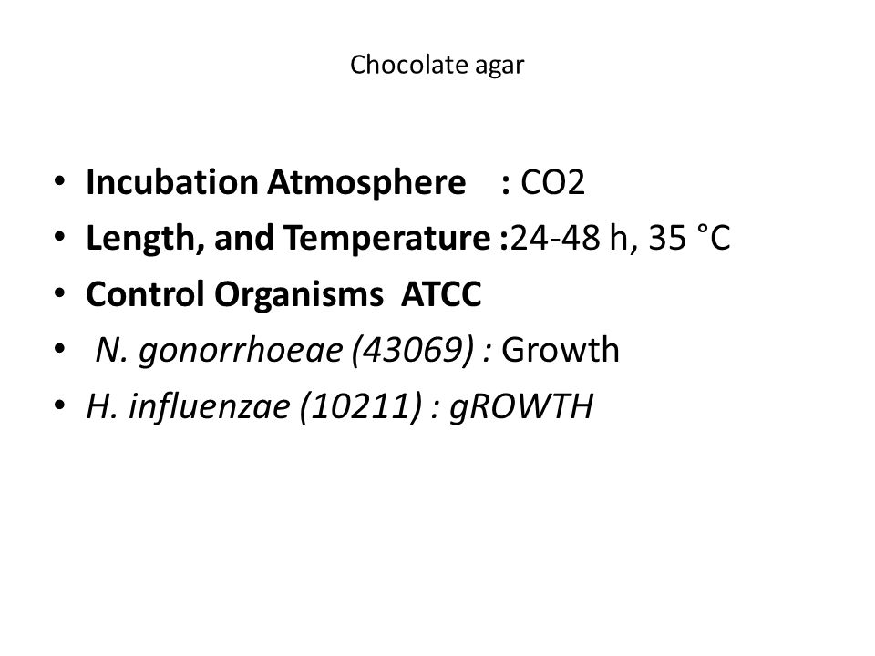 Chocolate agar Incubation Atmosphere : CO2 Length, and Temperature :24-48 h, 35 °C Control Organisms ATCC N.