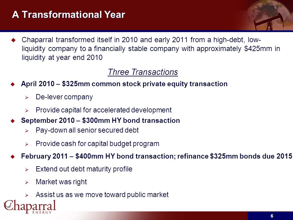 A Transformational Year  Chaparral transformed itself in 2010 and early 2011 from a high-debt, low- liquidity company to a financially stable company