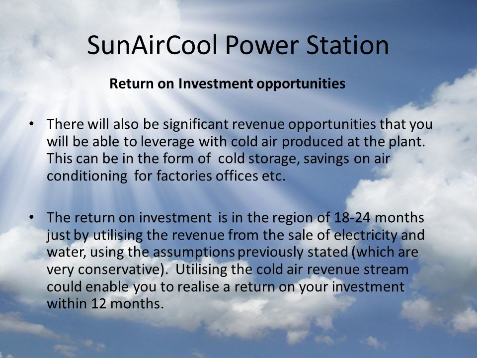 SunAirCool Power Station Return on Investment opportunities There will also be significant revenue opportunities that you will be able to leverage wit