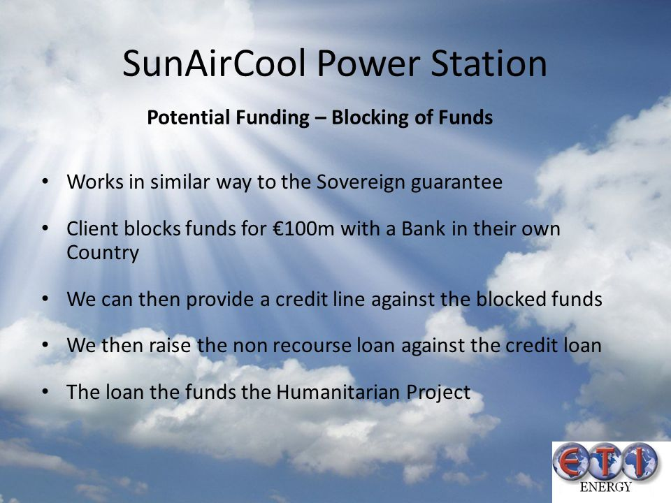 SunAirCool Power Station Potential Funding – Blocking of Funds Works in similar way to the Sovereign guarantee Client blocks funds for €100m with a Ba
