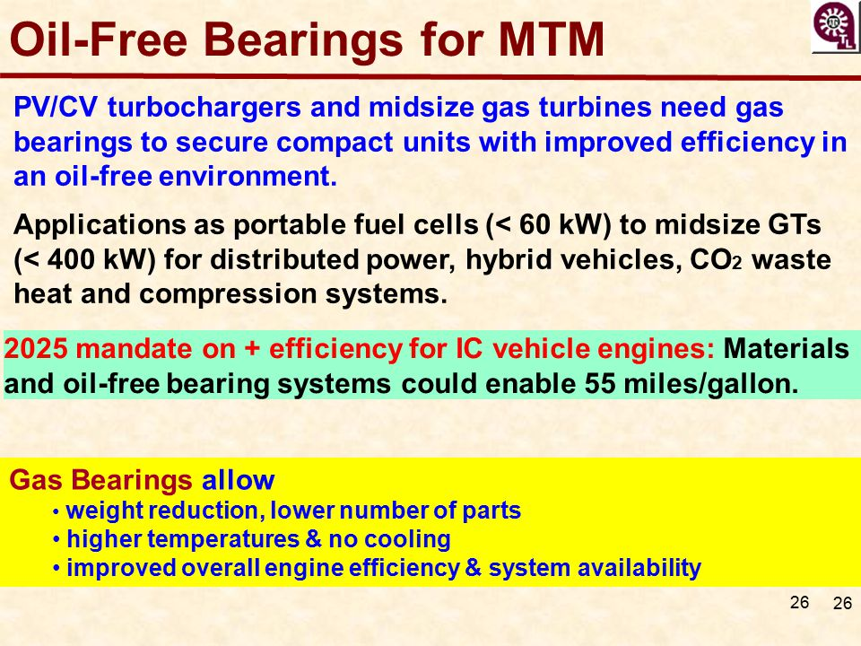 26 Oil-Free Bearings for MTM PV/CV turbochargers and midsize gas turbines need gas bearings to secure compact units with improved efficiency in an oil