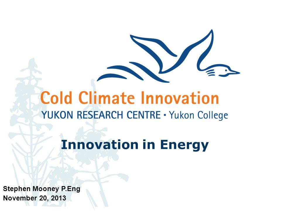 Innovation in Energy Stephen Mooney P.Eng November 20, 2013