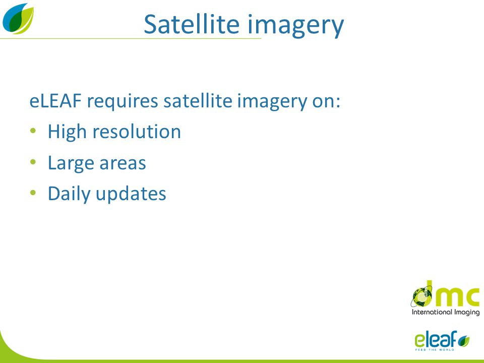 Satellite imagery eLEAF requires satellite imagery on: High resolution Large areas Daily updates