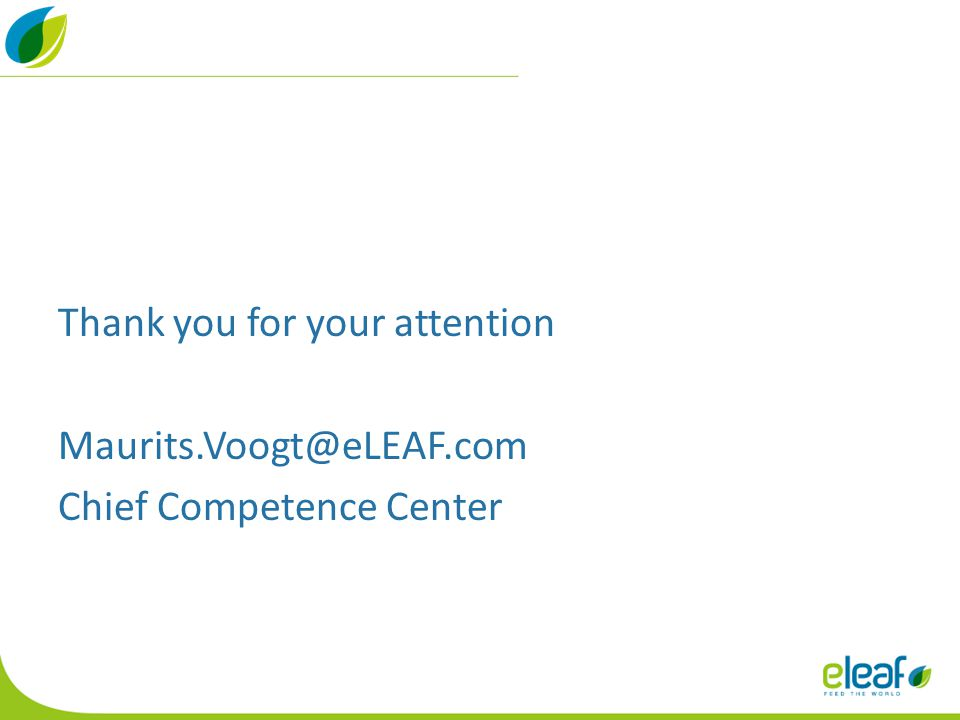 Thank you for your attention Maurits.Voogt@eLEAF.com Chief Competence Center