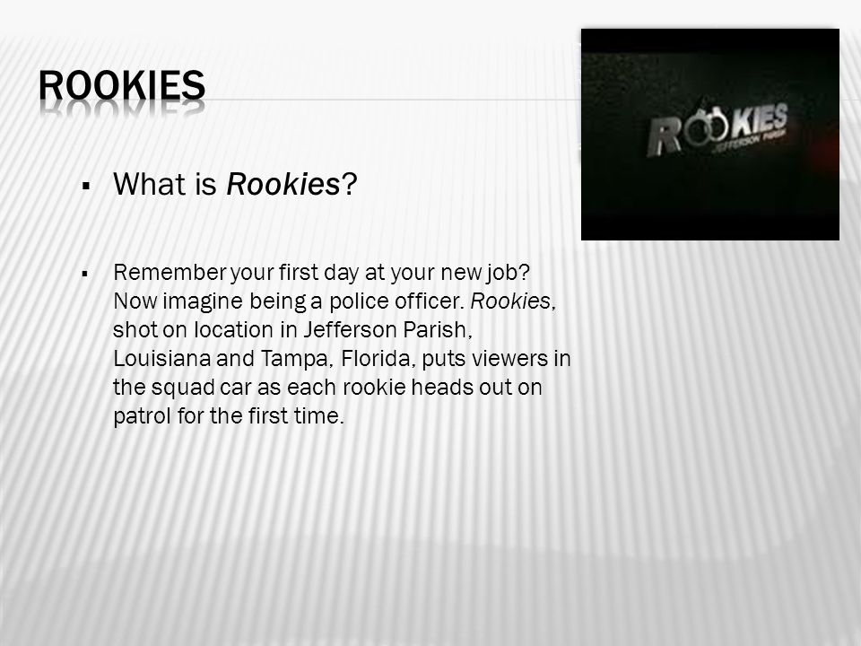  What is Rookies.  Remember your first day at your new job.