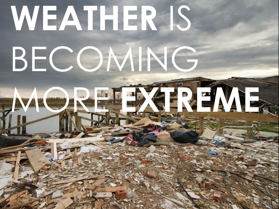WEATHER IS BECOMING MORE EXTREME