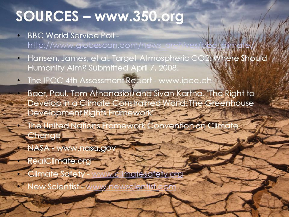 SOURCES – www.350.org BBC World Service Poll - http://www.globescan.com/news_archives/bbc_climate/ http://www.globescan.com/news_archives/bbc_climate/ Hansen, James, et al.