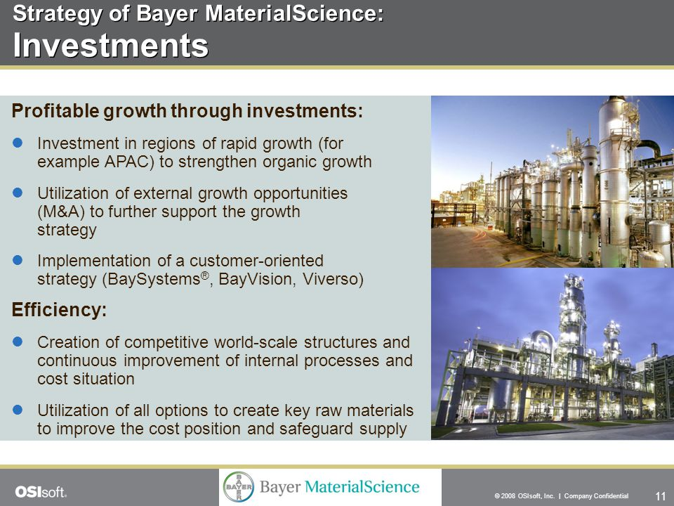 11 © 2008 OSIsoft, Inc. | Company Confidential Strategy of Bayer MaterialScience: Investments Profitable growth through investments: Investment in reg
