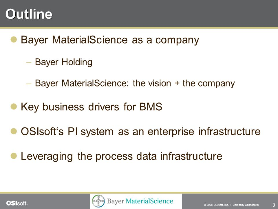 3 © 2008 OSIsoft, Inc. | Company Confidential Outline Bayer MaterialScience as a company –Bayer Holding –Bayer MaterialScience: the vision + the compa
