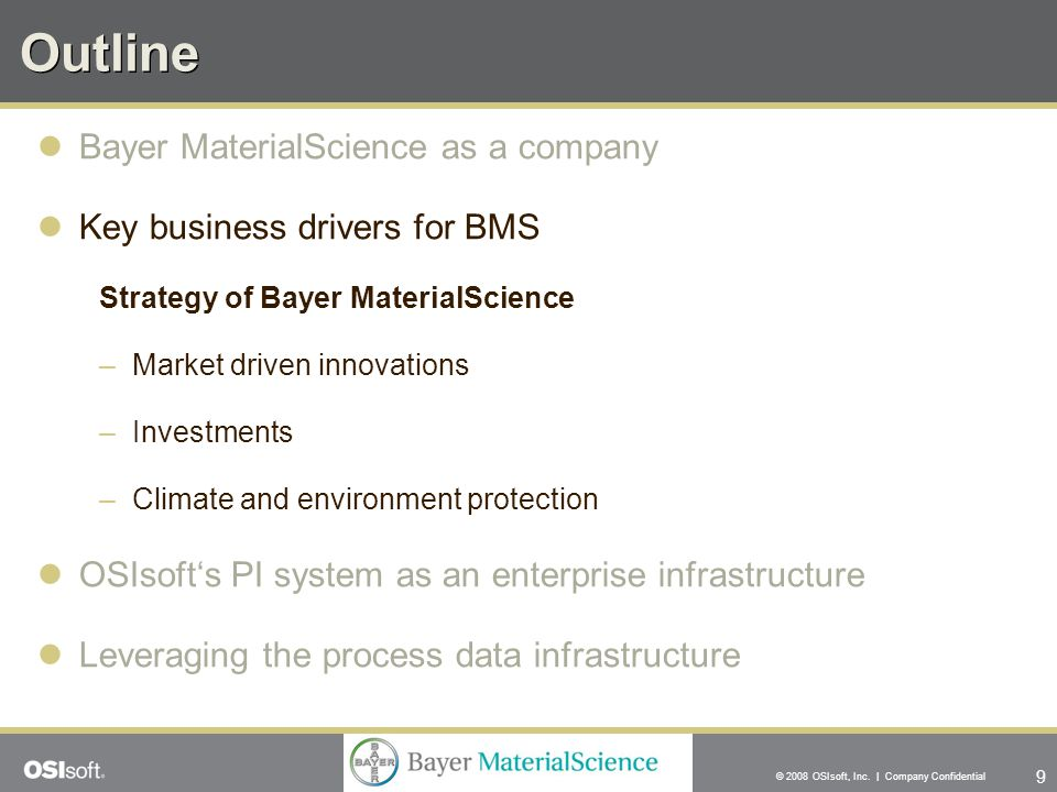 9 © 2008 OSIsoft, Inc. | Company Confidential Outline Bayer MaterialScience as a company Key business drivers for BMS Strategy of Bayer MaterialScienc