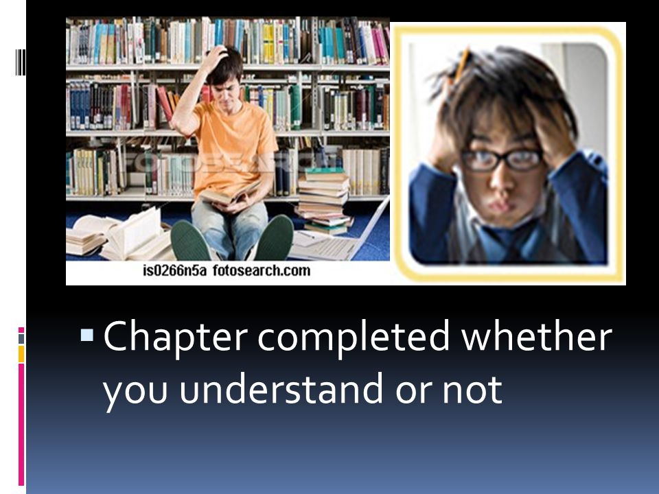 Chapter completed whether you understand or not