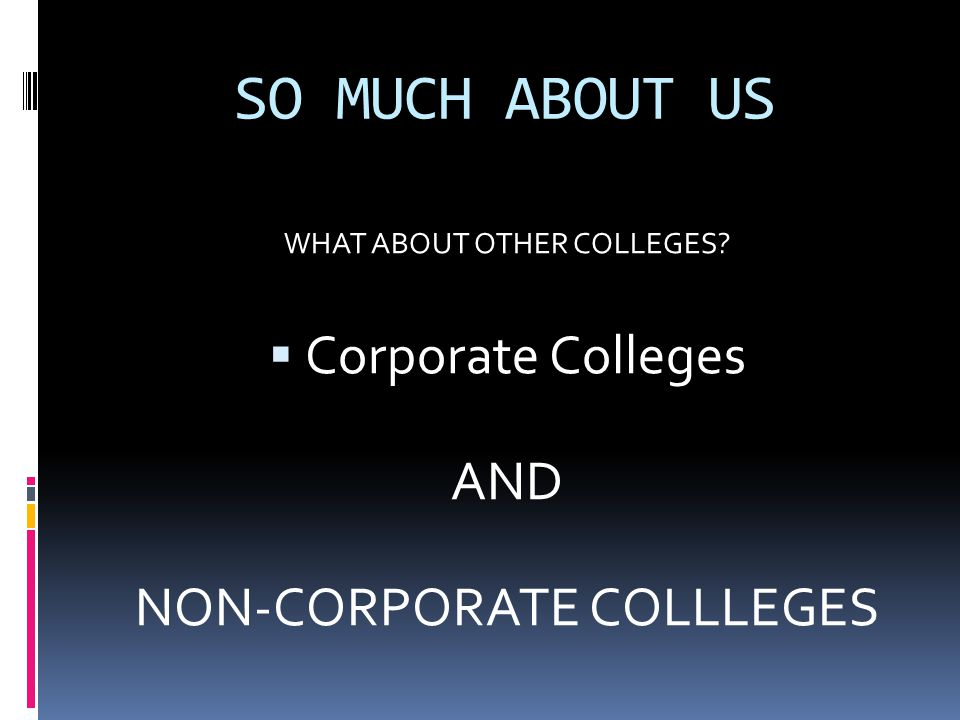 SO MUCH ABOUT US WHAT ABOUT OTHER COLLEGES  Corporate Colleges AND NON-CORPORATE COLLLEGES