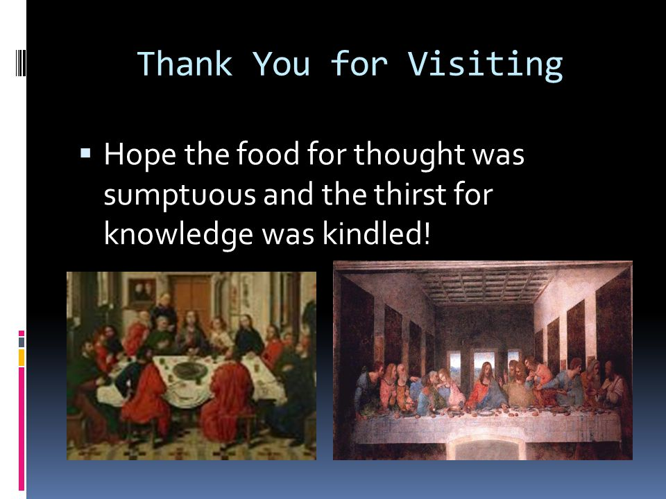Thank You for Visiting  Hope the food for thought was sumptuous and the thirst for knowledge was kindled!