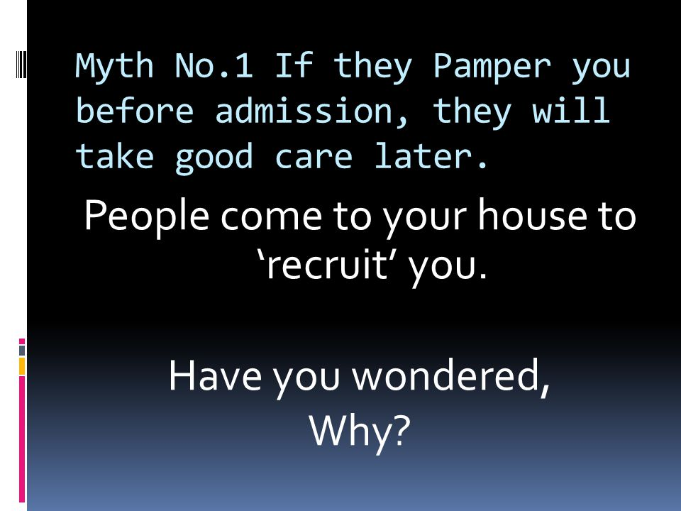 Myth No.1 If they Pamper you before admission, they will take good care later.