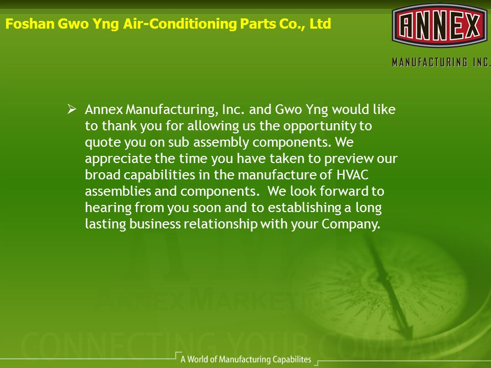 Foshan Gwo Yng Air-Conditioning Parts Co., Ltd  Annex Manufacturing, Inc. and Gwo Yng would like to thank you for allowing us the opportunity to quot