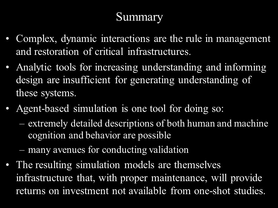 Summary Complex, dynamic interactions are the rule in management and restoration of critical infrastructures.