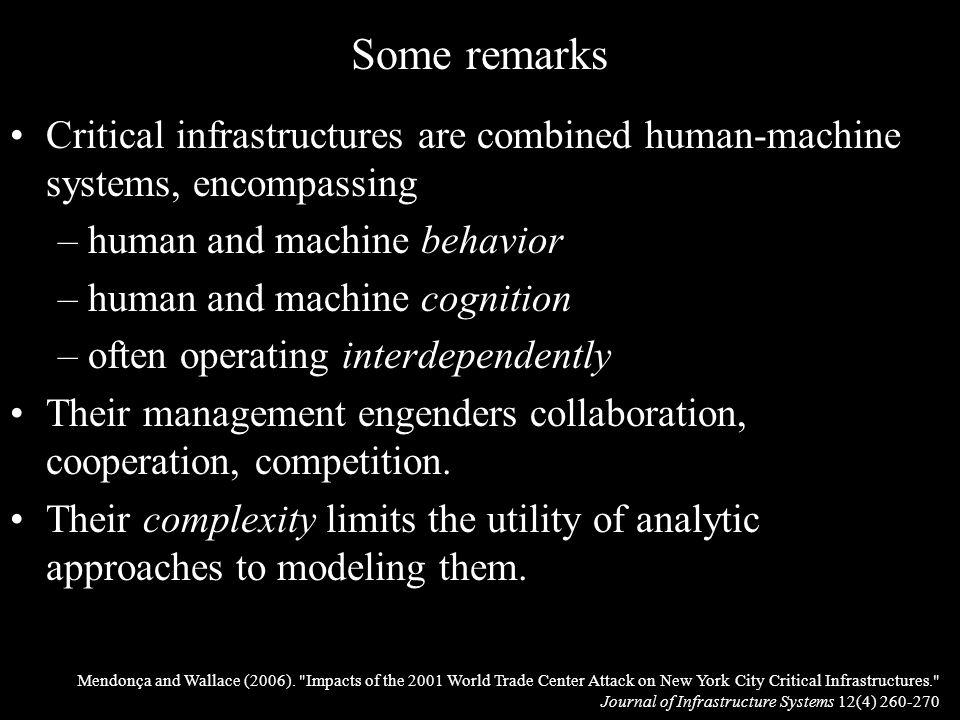 Critical infrastructures are combined human-machine systems, encompassing –human and machine behavior –human and machine cognition –often operating interdependently Their management engenders collaboration, cooperation, competition.