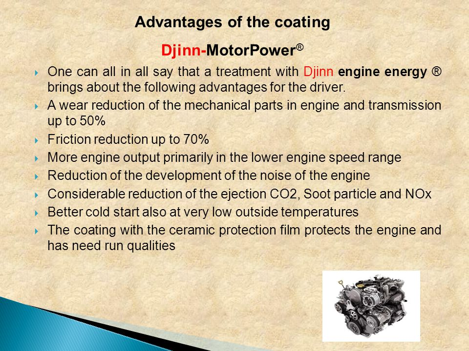  One can all in all say that a treatment with Djinn engine energy ® brings about the following advantages for the driver.