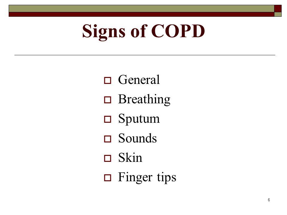 6 Signs of COPD  General  Breathing  Sputum  Sounds  Skin  Finger tips