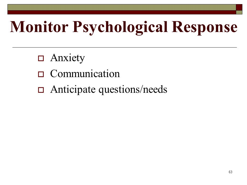 63 Monitor Psychological Response  Anxiety  Communication  Anticipate questions/needs