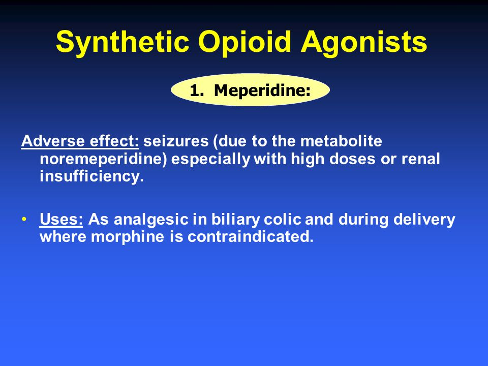 Adverse effect: seizures (due to the metabolite noremeperidine) especially with high doses or renal insufficiency. Uses: As analgesic in biliary colic