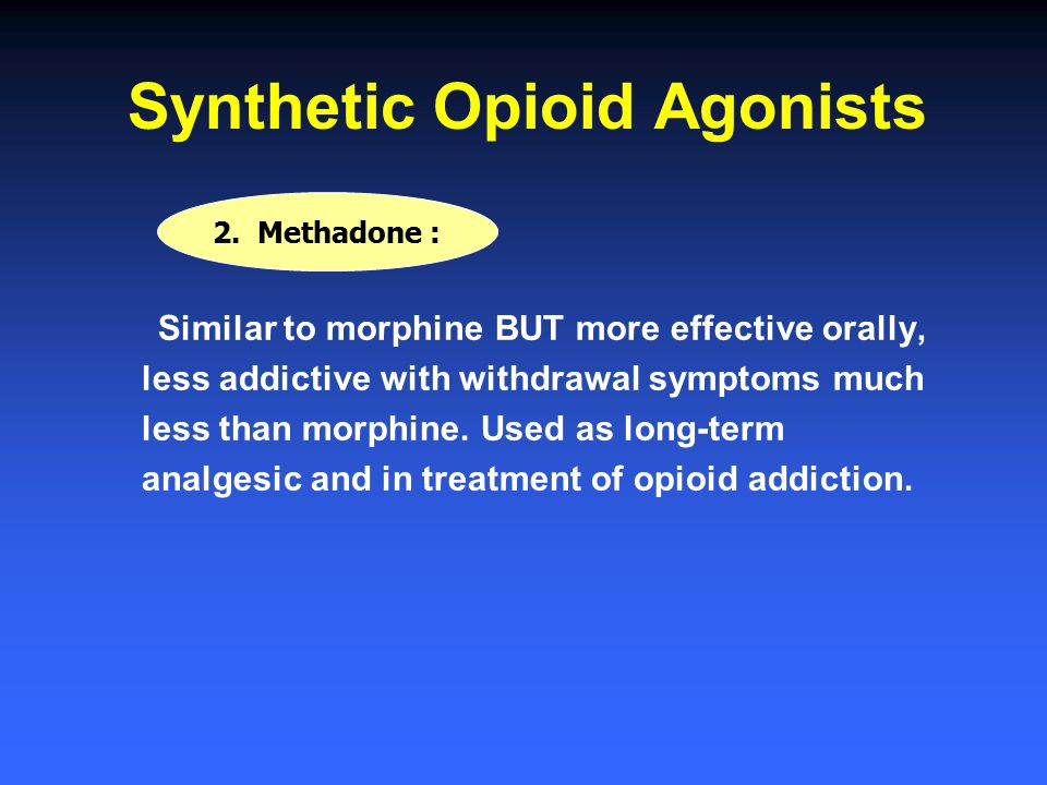 Similar to morphine BUT more effective orally, less addictive with withdrawal symptoms much less than morphine. Used as long-term analgesic and in tre