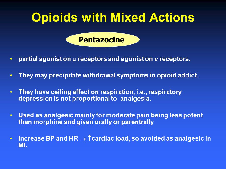 Opioids with Mixed Actions partial agonist on  receptors and agonist on  receptors. They may precipitate withdrawal symptoms in opioid addict. They