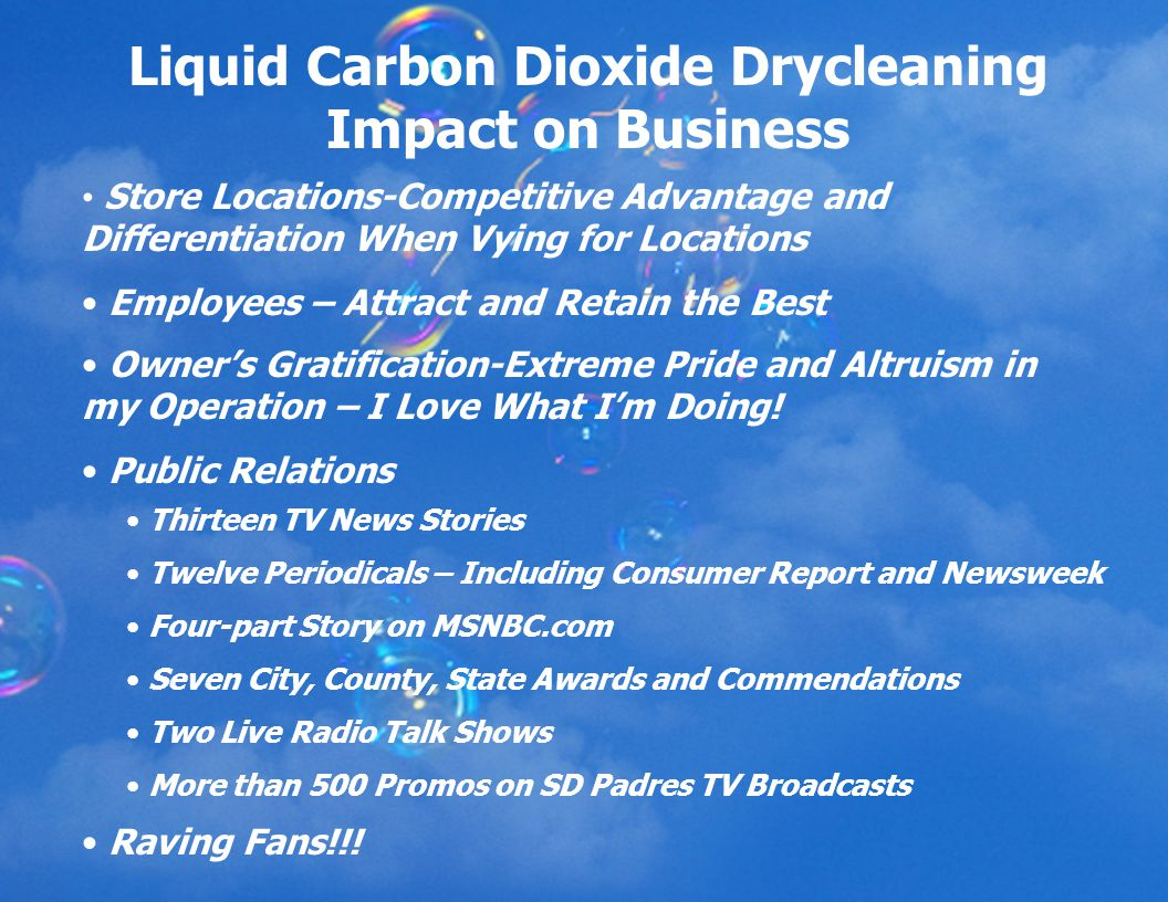 Liquid Carbon Dioxide Drycleaning Impact on Business Store Locations-Competitive Advantage and Differentiation When Vying for Locations Employees – Attract and Retain the Best Owner's Gratification-Extreme Pride and Altruism in my Operation – I Love What I'm Doing.